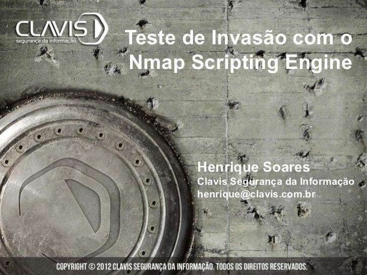 Teste de Invasão com oNmap Scripting Engine       Henrique Soares       Clavis Segurança da Informação       henrique@clav...