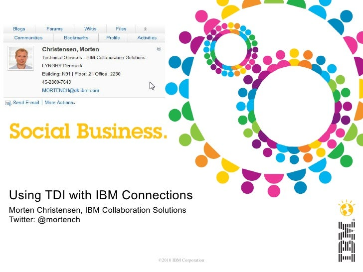 Using TDI with IBM ConnectionsMorten Christensen, IBM Collaboration SolutionsTwitter: @mortench                           ...