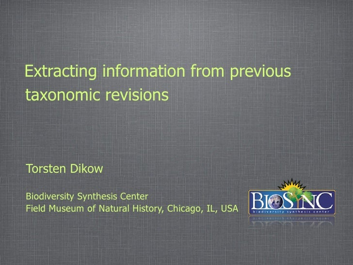 Extracting information from previous taxonomic revisions    Torsten Dikow  Biodiversity Synthesis Center Field Museum of N...
