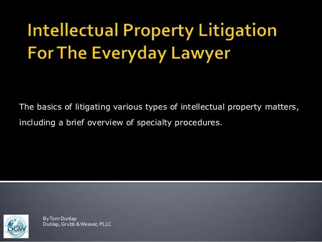 The basics of litigating various types of intellectual property matters,including a brief overview of specialty procedures...