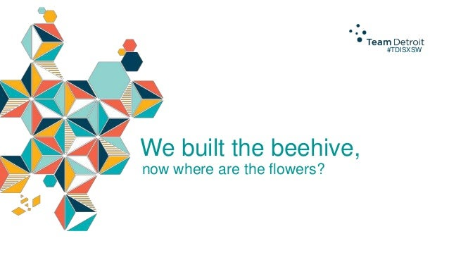 #TDISXSW  We built the beehive, now where are the flowers?
