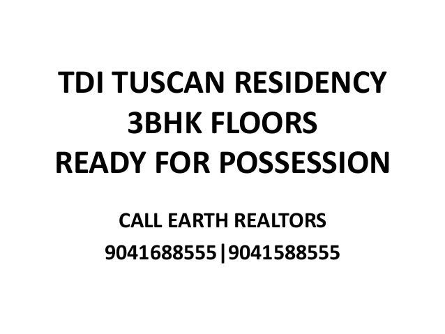 TDI TUSCAN RESIDENCY 3BHK FLOORS READY FOR POSSESSION CALL EARTH REALTORS 9041688555 9041588555