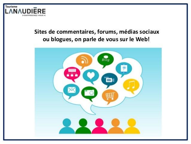 Sites de commentaires, forums, médias sociaux ou blogues, on parle de vous sur le Web!