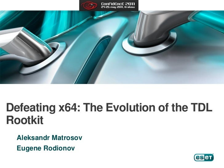 Defeating x64: The Evolution of the TDLRootkit  Aleksandr Matrosov  Eugene Rodionov