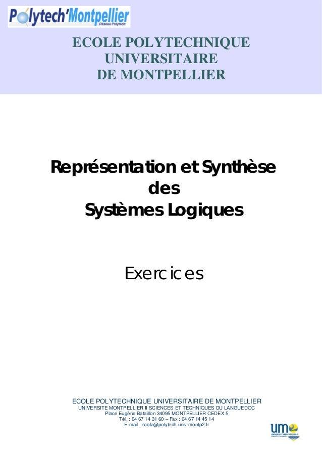 ECOLE POLYTECHNIQUE UNIVERSITAIRE DE MONTPELLIER Représentation et Synthèse des Systèmes Logiques Exercices ECOLE POLYTECH...