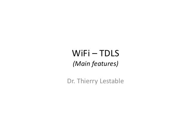 WiFi – TDLS (Main features) Dr. Thierry Lestable
