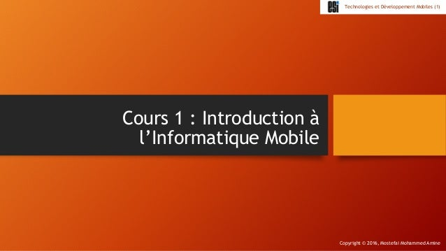 Copyright © 2016, Mostefai Mohammed Amine Technologies et Développement Mobiles (1) Cours 1 : Introduction à l'Informatiqu...