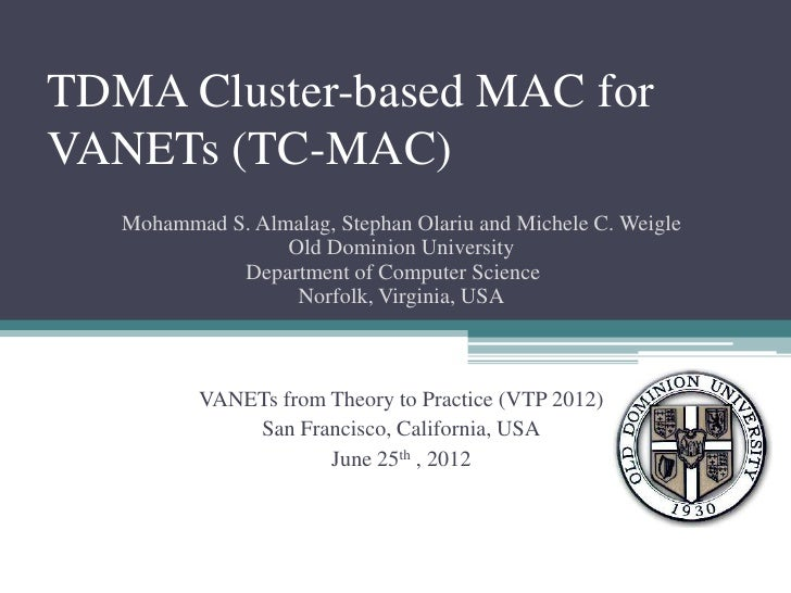 TDMA Cluster-based MAC forVANETs (TC-MAC)   Mohammad S. Almalag, Stephan Olariu and Michele C. Weigle                  Old...