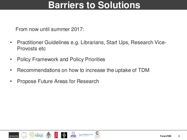 Barriers to Solutions From now until summer 2017: • Practitioner Guidelines e.g. Librarians, Start Ups, Research Vice- Pro...