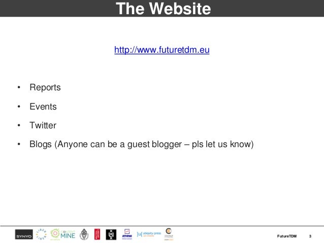 The Website http://www.futuretdm.eu • Reports • Events • Twitter • Blogs (Anyone can be a guest blogger – pls let us know)...