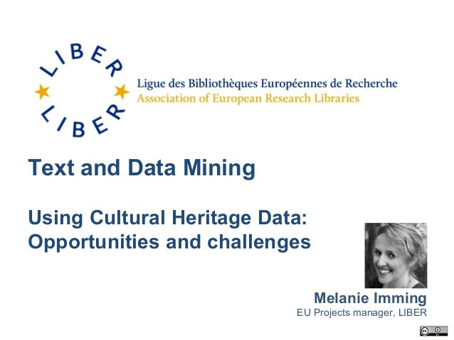 Text and Data Mining Using Cultural Heritage Data: Opportunities and challenges Melanie Imming EU Projects manager, LIBER