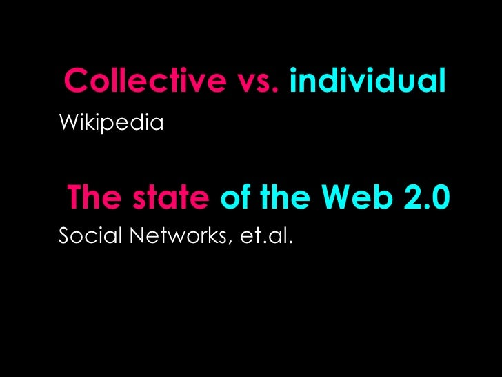 Collective   vs.   individual Wikipedia  The state  of the Web 2.0 Social Networks, et.al.