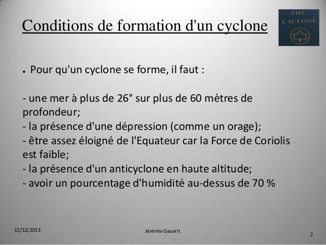 Conditions de formation d'un cyclone ●  Pour qu'un cyclone se forme, il faut :  - une mer à plus de 26° sur plus de 60 mèt...
