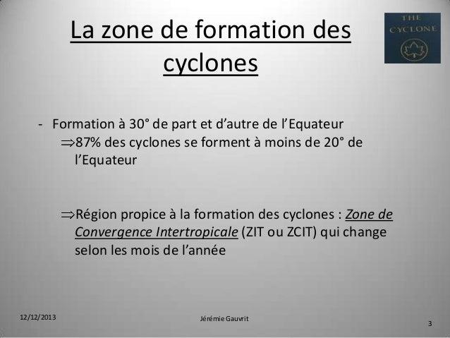 La zone de formation des cyclones - Formation à 30° de part et d'autre de l'Equateur 87% des cyclones se forment à moins d...