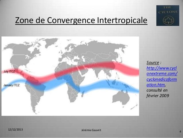Zone de Convergence Intertropicale  Source : http://www.cycl onextreme.com/ cyclonedicoform ation.htm, consulté en février...