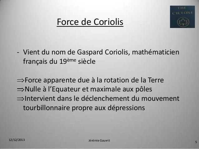 Force de Coriolis - Vient du nom de Gaspard Coriolis, mathématicien français du 19ème siècle Force apparente due à la rota...