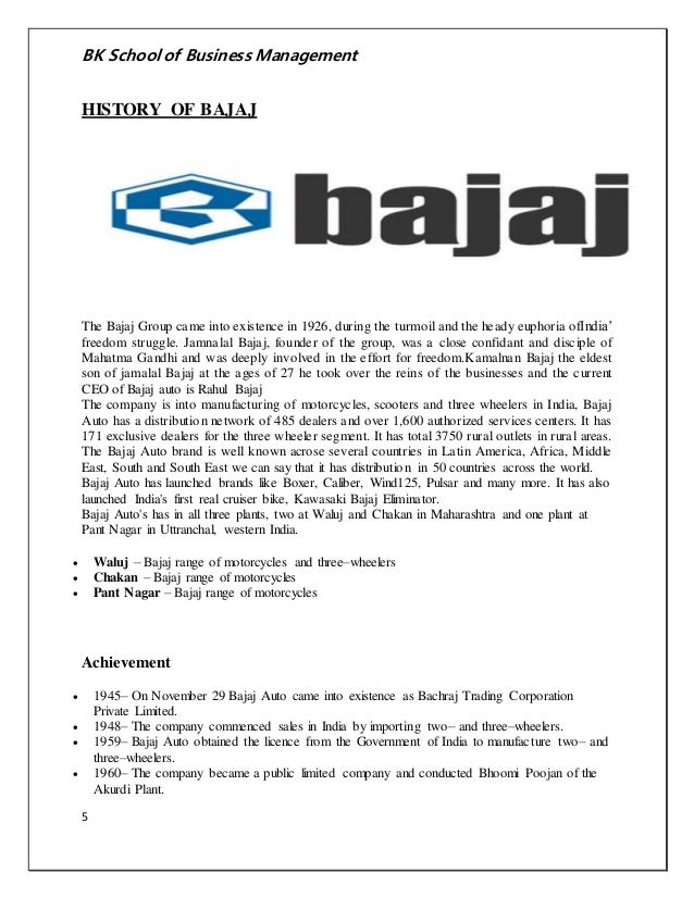 BK School of Business Management  HISTORY OF BAJAJ  The Bajaj Group came into existence in 1926, during the turmoil and th...
