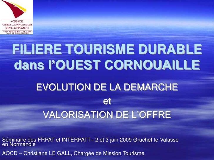 FILIERE TOURISME DURABLE    dans l'OUEST CORNOUAILLE              EVOLUTION DE LA DEMARCHE                          et    ...