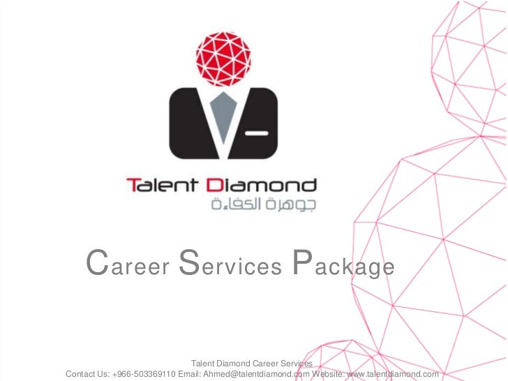 Career Services Package<br />Talent Diamond Career Services <br />Contact Us: +966-503369110 Email: Ahmed@talentdiamond.co...
