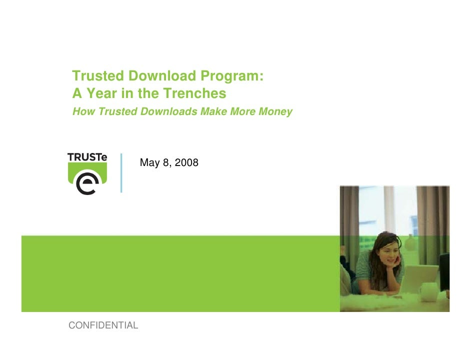 Trusted Download Program: A Year in the Trenches How Trusted Downloads Make More Money                   May 8, 2008     C...