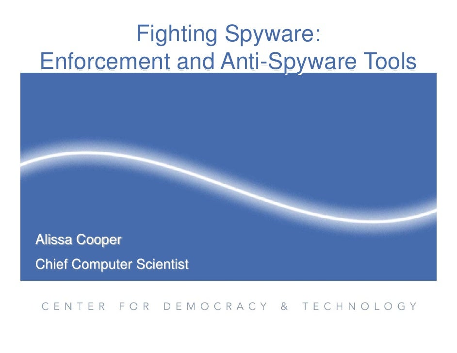 Fighting Spyware: Enforcement and Anti-Spyware Tools     Alissa Cooper Chief Computer Scientist
