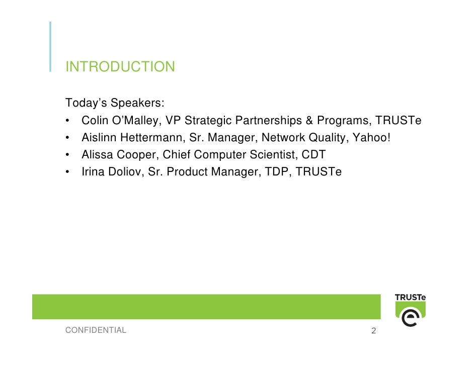 INTRODUCTION  Today's Speakers: • Colin O'Malley, VP Strategic Partnerships & Programs, TRUSTe • Aislinn Hettermann, Sr. M...
