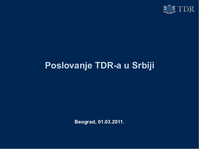 Poslovanje TDR-a u Srbiji Beograd, 01.03.2011.