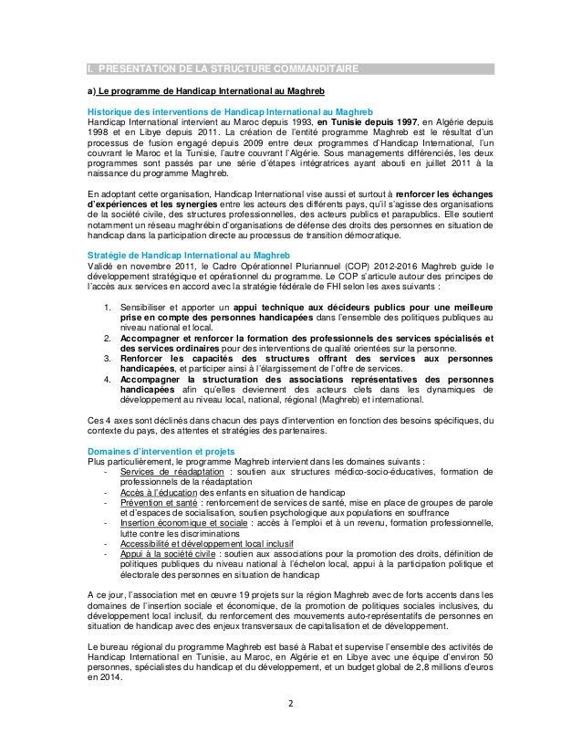 I. PRESENTATION DE LA STRUCTURE COMMANDITAIRE a) Le programme de Handicap International au Maghreb Historique des interven...