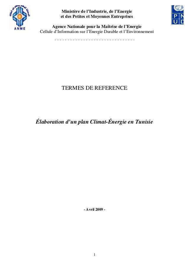 1TERMES DE REFERENCEÉlaboration d'un plan Climat-Énergie en Tunisie- Avril 2009 -Ministère de l'Industrie, de l'Energieet ...