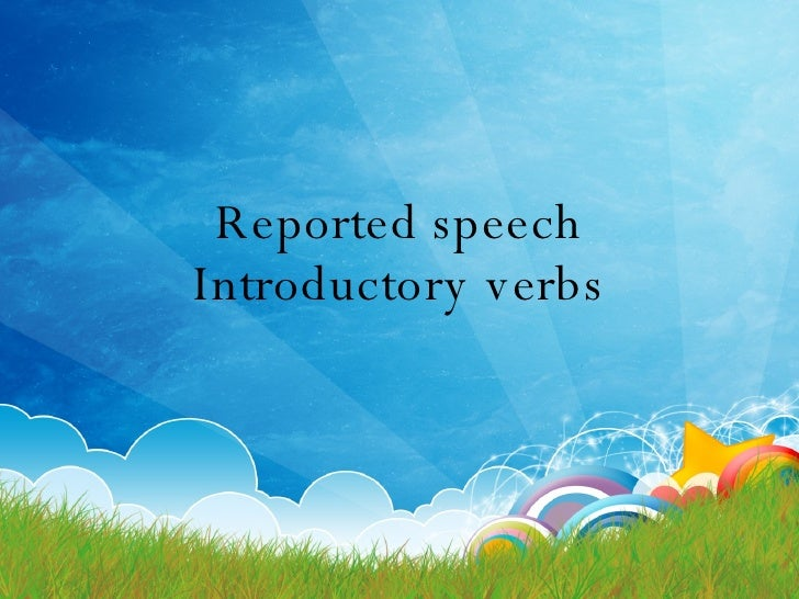 Reported speech Introductory verbs