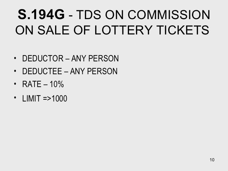 S.194G  - TDS ON COMMISSION ON SALE OF LOTTERY TICKETS  <ul><li>DEDUCTOR – ANY PERSON  </li></ul><ul><li>DEDUCTEE – ANY PE...