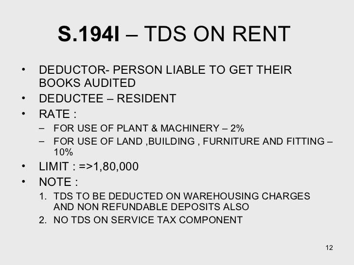 S.194I  – TDS ON RENT  <ul><li>DEDUCTOR- PERSON LIABLE TO GET THEIR BOOKS AUDITED </li></ul><ul><li>DEDUCTEE – RESIDENT </...