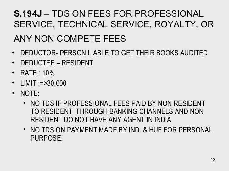 S.194J  – TDS ON FEES FOR PROFESSIONAL SERVICE, TECHNICAL SERVICE, ROYALTY, OR ANY NON COMPETE FEES   <ul><li>DEDUCTOR- PE...