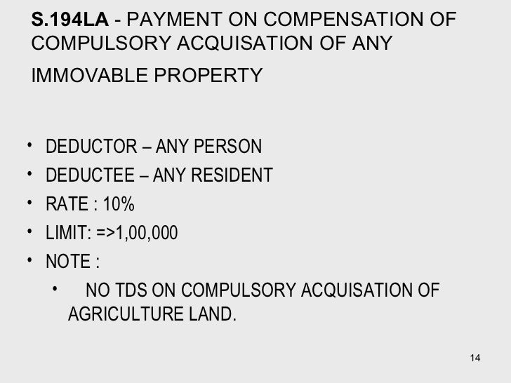 S.194LA  - PAYMENT ON COMPENSATION OF COMPULSORY ACQUISATION OF ANY IMMOVABLE PROPERTY   <ul><li>DEDUCTOR – ANY PERSON  </...