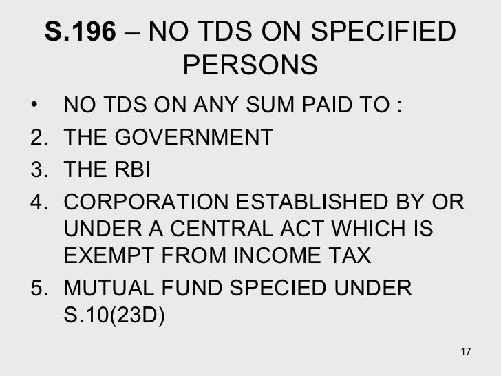 S.196  – NO TDS ON SPECIFIED PERSONS <ul><li>NO TDS ON ANY SUM PAID TO : </li></ul><ul><li>THE GOVERNMENT </li></ul><ul><l...