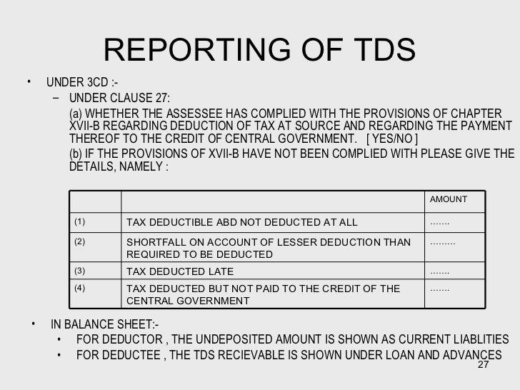 REPORTING OF TDS <ul><li>UNDER 3CD :- </li></ul><ul><ul><li>UNDER CLAUSE 27: </li></ul></ul><ul><ul><li>(a) WHETHER THE AS...