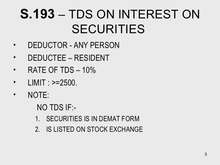 S.193  – TDS ON INTEREST ON SECURITIES  <ul><li>DEDUCTOR - ANY PERSON  </li></ul><ul><li>DEDUCTEE – RESIDENT </li></ul><ul...