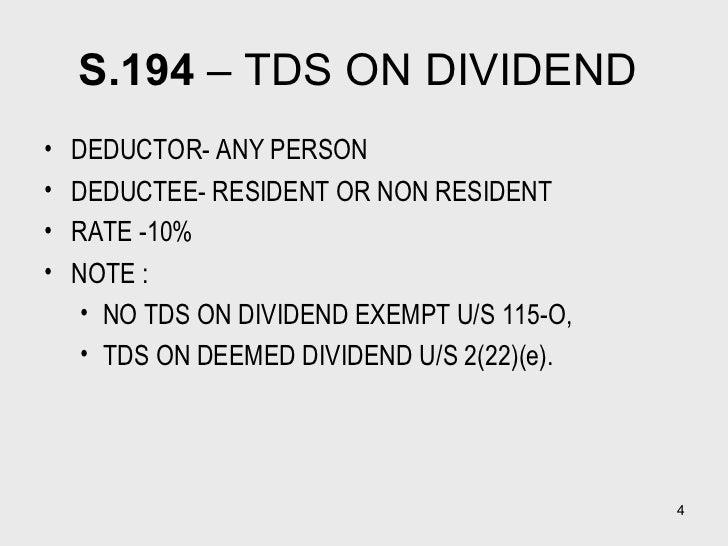 S.194  – TDS ON DIVIDEND  <ul><li>DEDUCTOR- ANY PERSON </li></ul><ul><li>DEDUCTEE- RESIDENT OR NON RESIDENT </li></ul><ul>...