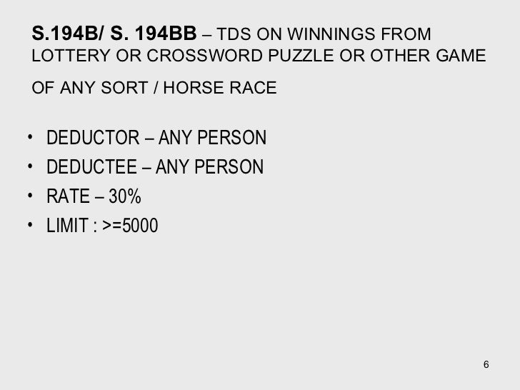 S.194B/ S. 194BB  – TDS ON WINNINGS FROM LOTTERY OR CROSSWORD PUZZLE OR OTHER GAME OF ANY SORT / HORSE RACE   <ul><li>DEDU...