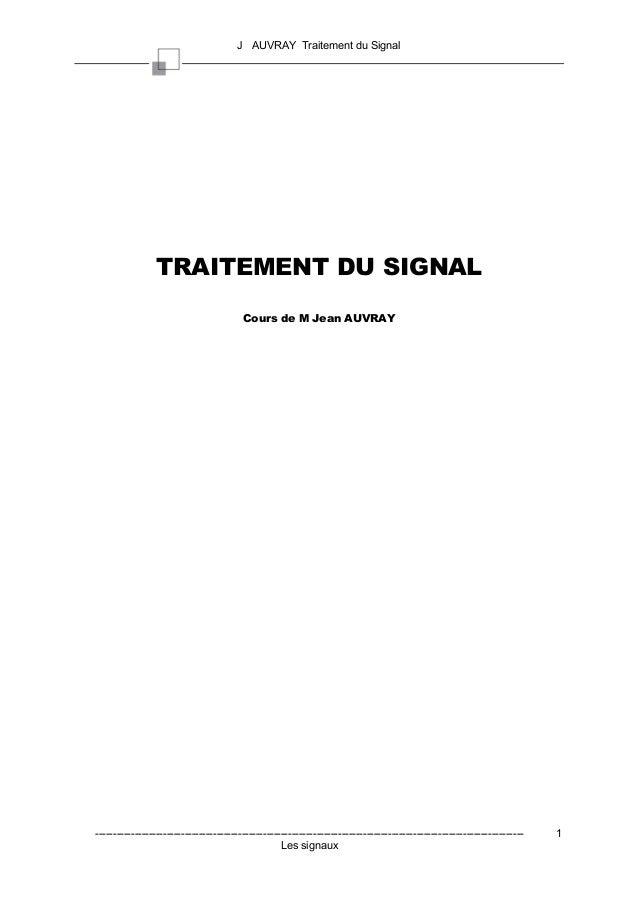 J AUVRAY Traitement du Signal                 TRAITEMENT DU SIGNAL                                         Cours de M Jean...