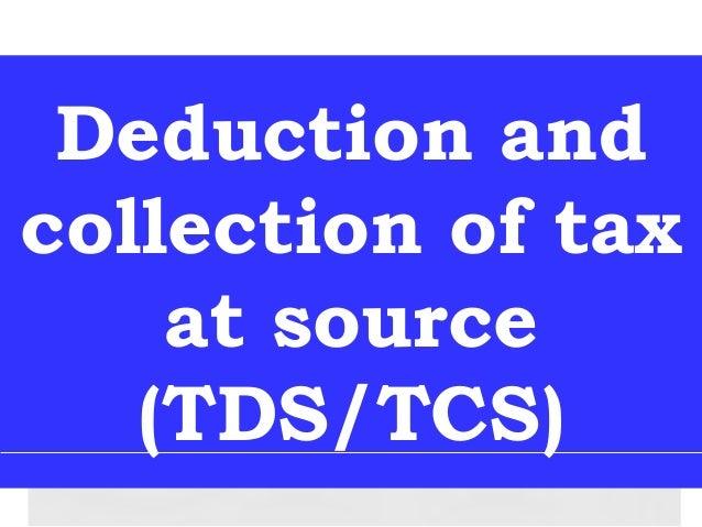 Deduction andcollection of tax    at source   (TDS/TCS)