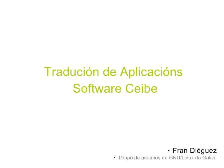 Tradución de Aplicacións     Software Ceibe                                        ●   Fran Diéguez             ●   Grupo ...