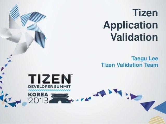 Tizen Application Validation Taegu Lee Tizen Validation Team