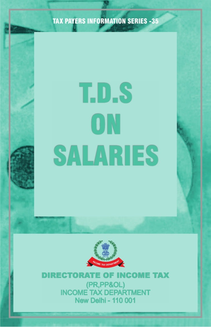 Tax Payers Information Series - 35        TDS         ON      SALARIES  INCOME TAX DEPARTMENT  Directorate of Income Tax (...