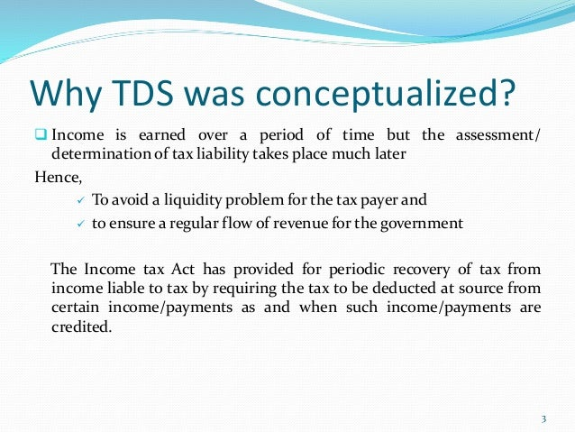 method of tds deduction Tds or tax deduction at source is a system whereby the income tax is deducted at the time of making some payments like rent, interest, commission etc the person making such specified payments is responsible for deducting the tds and paying the balance amount to the person entitled to receive such.