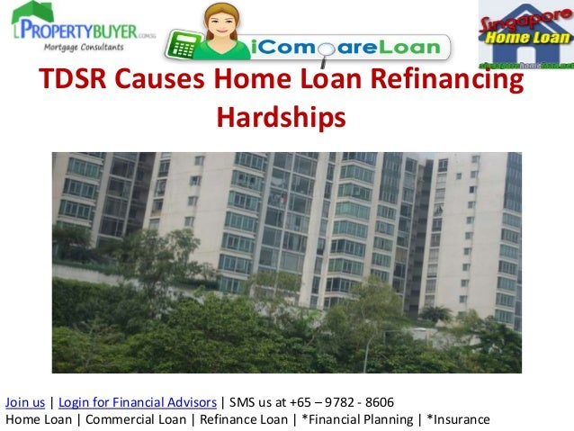 TDSR Causes Home Loan Refinancing Hardships  Join us | Login for Financial Advisors | SMS us at +65 – 9782 - 8606 Home Loa...