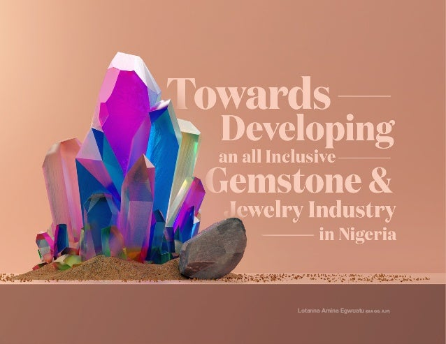 1Towards Developing an all Inclusive Gemstone and Jewelry Industry in Nigeria Lotanna Amina Egwuatu, Mina Stones Lotanna A...