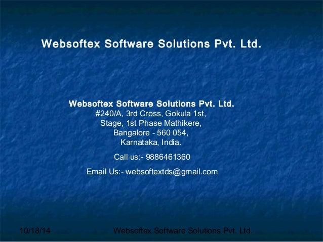 Websoftex Software Solutions Pvt. Ltd.  Websoftex Software Solutions Pvt. Ltd.  #240/A, 3rd Cross, Gokula 1st,  Stage, 1st...