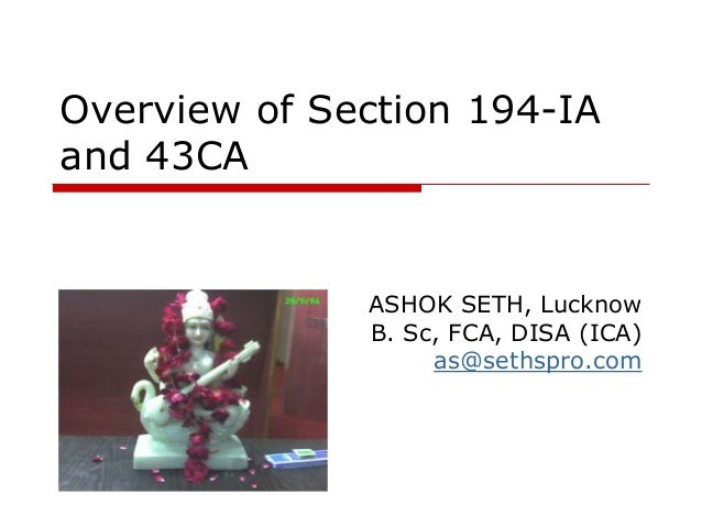 Overview of Section 194-IA and 43CA ASHOK SETH, Lucknow B. Sc, FCA, DISA (ICA) as@sethspro.com