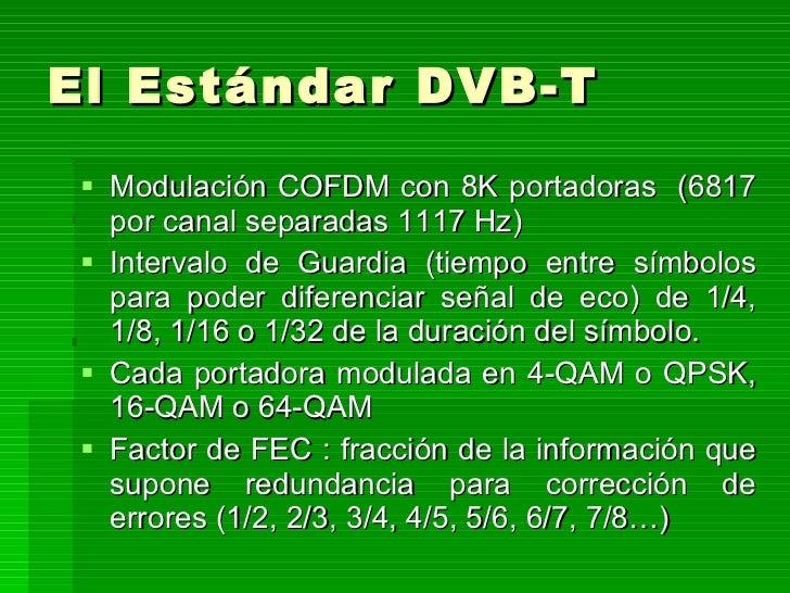 El Estándar DVB-T <ul><li>Modulación COFDM con 8K portadoras  (6817 por canal separadas 1117 Hz) </li></ul><ul><li>Interva...